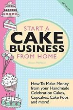 Start a Cake Business from Home : How to Make Money from Your Handmade...