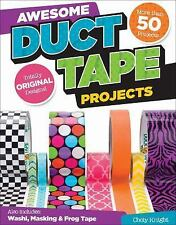 Awesome Duct Tape Projects by Choly Knight (2014, Paperback)