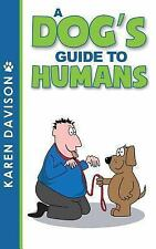 Fun Reads for Dog Lovers: A Dog's Guide to Humans by Karen Davison (2013,...