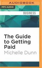 The Guide to Getting Paid : Weed Out Bad Paying Customers, Collect on Past...