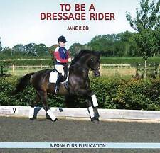 To be a Dressage Rider by Jane Kidd (Paperback, 2007)