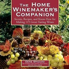 The Home Winemaker's Companion : Secrets, Recipes and Know-How for Making 115...