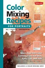 Color Mixing Recipes for Portraits: More than 500 Color Combinations for Skin, E