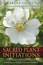 Sacred Plant Initiations : Communicating with Plants for Healing and Higher...