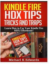 Kindle Fire HDX Tips, Tricks and Traps : Learn How to Use Your Kindle Fire...