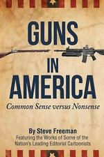 Guns in America : Common Sense Versus Nonsense (Black and White Edition) by...
