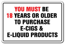 YOU MUST BE 18 YEARS TO PURCHASE E-CIG E-LIQUID Vape Sign vapor shop e cigarette