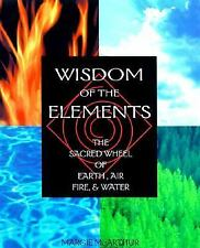 The Wisdom of the Elements: The Sacred Wheel of Earth, Air, Fire and Water