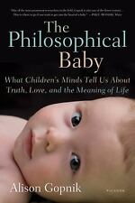 The Philosophical Baby: What Children's Minds Tell Us about Truth, Love and Life