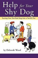 Help for Your Shy Dog : Turning Your Terrified Dog into a Terrific Pet by...