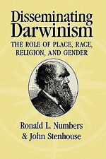 Disseminating Darwinism : The Role of Place, Race, Religion, and Gender...