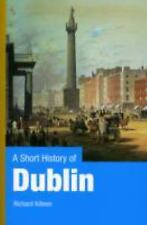 A Short History of Dublin by Richard Killeen (2010, Paperback)