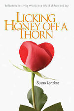 Licking Honey Off a Thorn: Reflections on Living Wisely in a World of Pain...