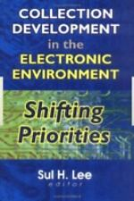 Collection Development in the Electronic Environment: Shifting Priorities (Journ