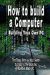 How to Build A Computer Building Your Ow by B. Bennoach (2006, Paperback)