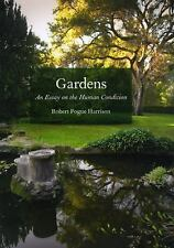 Gardens : An Essay on the Human Condition by Robert Pogue Harrison (2008,...