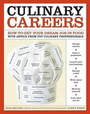Culinary Careers : How to Get Your Dream Job in Food with Advice from Top...