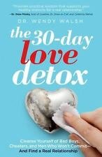 The 30-Day Love Detox: Cleanse Yourself of Bad Boys, Cheaters, and Men Who Won't