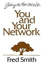 You and Your Network : 8 Vital Links to an Exciting Life! by Fred Smith...