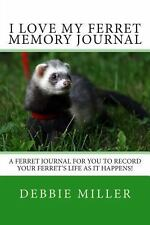 I Love My Ferret Memory Journal : A Ferret Journal for You to Record Your...