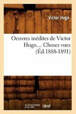 Oeuvres Inedites de Victor Hugo... . Choses Vues by Victor Hugo (2012,...