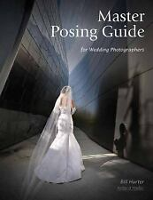 Master Posing Guide for Wedding Photographers by Hurter, Bill
