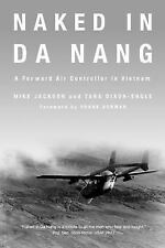Naked in Da Nang : A Forward Air Controller in Vietnam by Mike Jackson and...