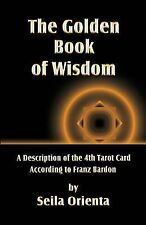 The Golden Book of Wisdom : Revelation of the 4th Tarot Card According to...