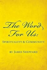 The Word for Us: Spirituality and Community by James Sheppard (2013, Paperback)
