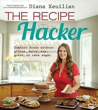 The Recipe Hacker: Comfort Foods without Soy, Dairy, Cane Sugar, Gluten, and Gr