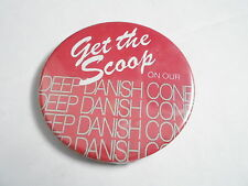 """VINTAGE 3"""" PINBACK BUTTON #104-076 - GET THE SCOOP ON OUR DANISH CONE -ICE CREAM"""