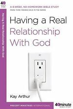 40-Minute Bible Studies: Having a Real Relationship with God by Kay Arthur...
