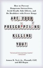 Are Your Prescriptions Killing You? : How to Prevent Dangerous Interactions,...