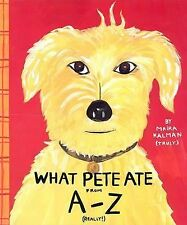 What Pete Ate from A to Z by Maira Kalman (2003, Paperback)