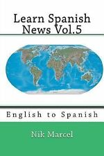 Learn Spanish News: Learn Spanish News Vol. 5 : English to Spanish by Nik...