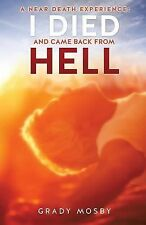 A near Death Experience : I Died and Came Back from Hell by Grady Mosby...