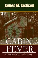 Cabin Fever : A Seamus Mccree Mystery by James M. Jackson (2014, Paperback)