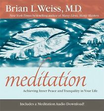 Meditation : Achieving Inner Peace and Tranquility in Your Life by Brian L....