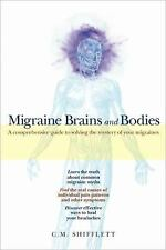 Migraine Brains and Bodies : A Comprehensive Guide to Solving the Mystery of...