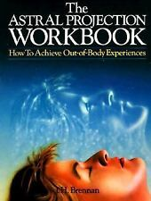 The Astral Projection Workbook: How To Achieve Out-Of-Body Experience PB