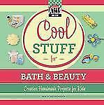Cool Stuff for Bath & Beauty: Creative Handmade Projects for Kids: Creative Hand