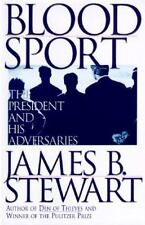 Blood Sport-The President and His Adversaries by James B. Stewart (1996 HC)
