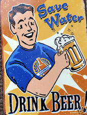 Funny RETRO METAL PLAQUE : Save Water DRINK BEER ! ad/ Sign