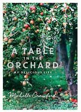 A Table in the Orchard : My Delicious Life by Michelle Crawford (2015,...