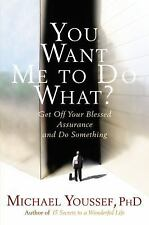 You Want Me to Do What?: Get Off Your Blessed Assurance and Do Something! by You