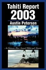 Tahiti Report 2003 : An Intimate Tour Around Tahiti and Moorea by Austin...