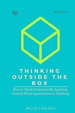 Thinking Outside the Box: How to Think Creatively by Applying Critical...
