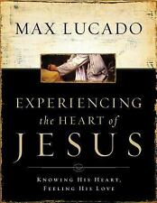 Experiencing the Heart of Jesus: Knowing His Heart, Feeling His Love, Lucado, Ma