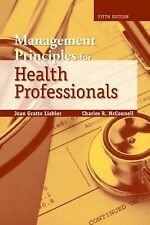Management Principles for Health Professionals by Joan Gratto Liebler, Charles R