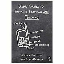 Using Games to Enhance Learning and Teaching : A Beginner's Guide (2012,...
